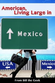 American Living Large in Mexico ebook by Bill the Geek