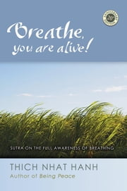 Breathe, You Are Alive - The Sutra on the Full Awareness of Breathing ebook by Thich Nhat Hanh