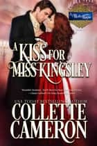 A Kiss for Miss Kingsley - A Historical Regency Romance ebook by Collette Cameron