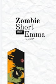 Zombie Short Two: Emma ebook by G. Joseph