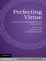 Perfecting Virtue - New Essays on Kantian Ethics and Virtue Ethics ebook by Lawrence Jost,Julian Wuerth