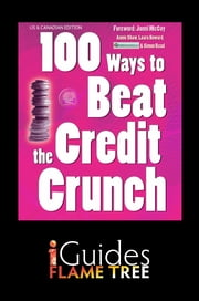 100 Ways to Beat the Credit Crunch: US edition ebook by Annie Shaw,Laura Howard,Simon Read,Jonni McCoy,Flame Tree iGuides