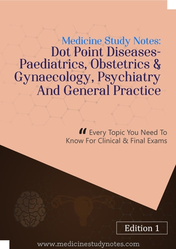 Medicine Study Notes: Dot Point Diseases- Peadiatrics, Obstetrics &  Gynecology, Psychiatry and General Practice