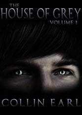 The House of Grey- Volume 1 ebook by Collin Earl
