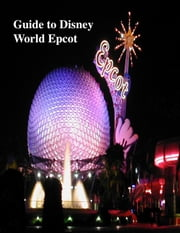 Guide to Disney World Epcot ebook by V.T.