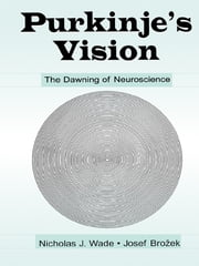 Purkinje's Vision - The Dawning of Neuroscience ebook by Nicholas J. Wade,Josef Brozek,Jir¡ Hoskovec