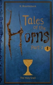 Tales of the Horns. Part 2: The Holy Grail ebook by R Mountebank