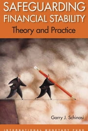 Safeguarding Financial Stability: Theory and Practice ebook by Garry Mr. Schinasi