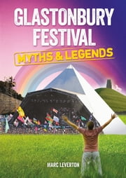 Glastonbury Festival - Myths & Legends ebook by Marc Leverton