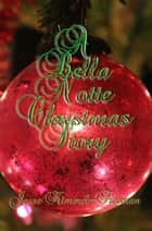A Bella Notte Christmas Story ebook by Jesse Kimmel-Freeman