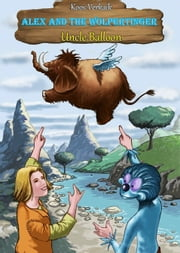 Alex and the Wolpertinger- Uncle Balloon ebook by Koos Verkaik