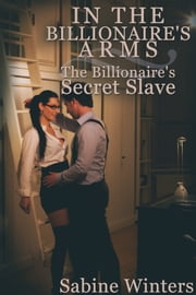 In the Billionaire's Arms ebook by Sabine Winters