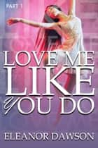 Love Me Like You Do - Love Me Like You Do, #1 ebook by Eleanor Dawson