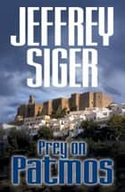 Prey on Patmos ebook by Jeffrey Siger