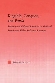 Kingship, Conquest, and Patria ebook by Kristen Lee Over