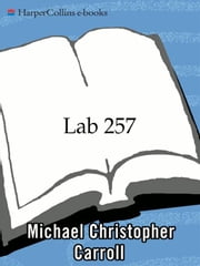 Lab 257 - The Disturbing Story of the Government's Secret Germ Laboratory ebook by Michael C. Carroll