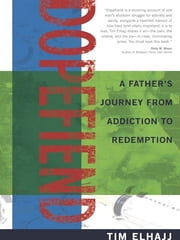 Dopefiend - A Father's Journey From Addiction to Redemption ebook by Tim Elhajj