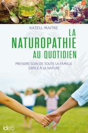 La naturopathie au quotidien eBook by Maitre Katell