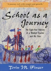 School as a Journey: The Eight-Year Odyssey of a Waldorf Teacher and His Class ebook by Torin M. Finser