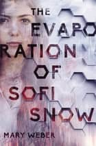 The Evaporation of Sofi Snow ebook by Mary Weber