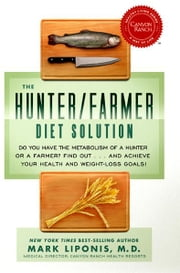 The Hunter/Farmer Diet Solution: Do You Have the Metabolism of a Hunter or a Farmer? Find Out…and Achieve Your Health and Weight-Loss Goals ebook by Mark Liponis, M.D.