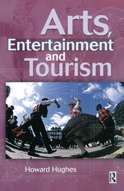 Arts, Entertainment and Tourism ebook by Howard Hughes