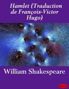 Hamlet (Traduction de François-Victor Hugo) ebook by eBooksLib