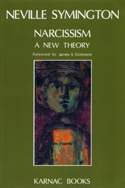 Narcissism: A New Theory - A New Theory ebook by Neville Symington