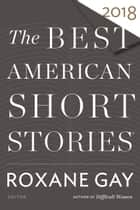 The Best American Short Stories 2018 ebook by Roxane Gay, Heidi Pitlor