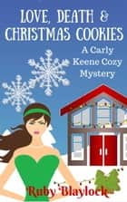 Love, Death & Christmas Cookies - Carly Keene Cozy Mysteries, #3 ebook by Ruby Blaylock