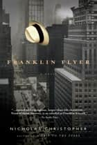 Franklin Flyer - A Novel ebook by Nicholas Christopher