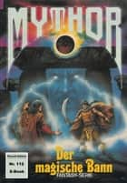 Mythor 112: Der magische Bann ebook by Paul Wolf, Hugh Walker, Perry Rhodan Redaktion