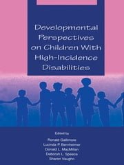Developmental Perspectives on Children With High-incidence Disabilities ebook by Ronald Gallimore, Lucinda P. Bernheimer, Donald L. MacMillan,...