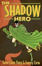 The Shadow Hero ebook by Gene Luen Yang,Sonny Liew