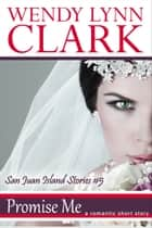Promise Me: A Romantic Short Story (San Juan Island Stories #5) ebook by Wendy Lynn Clark