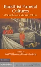 Buddhist Funeral Cultures of Southeast Asia and China ebook by Paul Williams,Patrice Ladwig