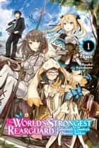 The World's Strongest Rearguard: Labyrinth Country's Novice Seeker, Vol. 1 (light novel) ebook by Tôwa, Huuka Kazabana