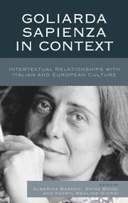Goliarda Sapienza in Context - Intertextual Relationships with Italian and European Culture ebook by Alberica Bazzoni,Emma Bond,Katrin Wehling-Giorgi,Mariagiovanna Andrigo,Andrée Bella,Aureliana Di Rollo,Monica Farnetti,Laura Ferro,Emma Gobbato,Laura Fortini,M. Belén Hernández,Maria Morelli,Goffredo Polizzi,Charlotte Ross,Alberica Bazzoni,Emma Bond,Katrin Wehling-Giorgi