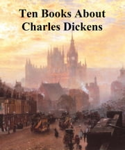 Ten books about Charles Dickens ebook by Charles Dickens