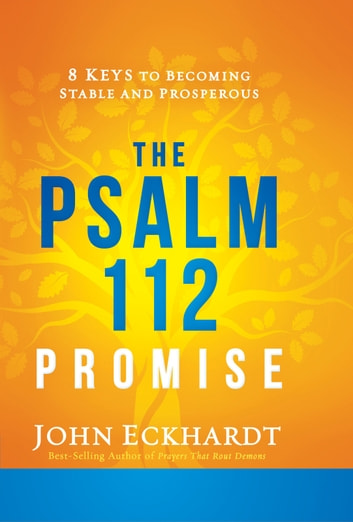 The Psalm 112 Promise - 8 Keys to Becoming Stable and Prosperous ebook by John Eckhardt