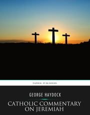 Catholic Commentary on Jeremiah ebook by George Haydock