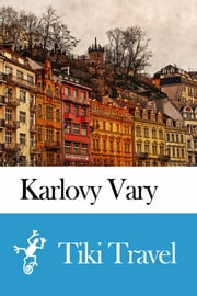 Karlovy Vary (Czech Republic) Travel Guide - Tiki Travel ebook by Tiki Travel