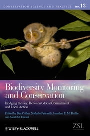 Biodiversity Monitoring and Conservation - Bridging the Gap Between Global Commitment and Local Action ebook by Ben Collen,Nathalie Pettorelli,Jonathan E. M. Baillie,Sarah M. Durant