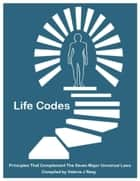 49 Life Codes: Principles That Complement Seven Major Universal Laws ebook by Valerie Reay