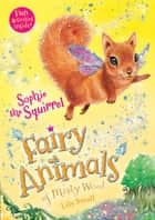 Sophie the Squirrel - Fairy Animals of Misty Wood ebook by Lily Small