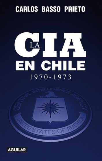 La CIA en Chile (1970-1973) ebook by Carlos Basso Prieto
