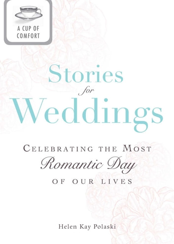A Cup of Comfort Stories for Weddings - Celebrating the most romantic day of our lives ebook by Helen Kay Polaski