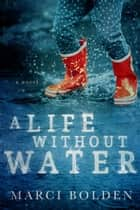 A Life Without Water ebook by Marci Bolden