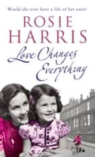 Love Changes Everything ebook by Rosie Harris