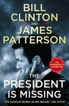 The President is Missing - The political thriller of the decade ebook by President Bill Clinton, James Patterson